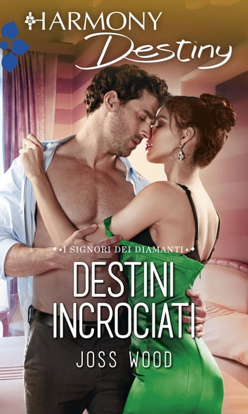 Destini incrociati - Harmony Destiny ebook by Joss Wood