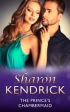 The Prince's Chambermaid (Mills & Boon Modern) ebook by Sharon Kendrick