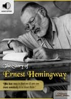 The Story of Ernest Hemingway - Biographies of Famous and Influential Americans for English Learners, Children(Kids) and Young Adults eBook by Oldiees Publishing
