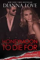 Honeymoon To Die For: Slye Temp Book 2 ebook by Dianna Love