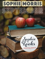 Sophie Kooks Month by Month: September: Quick and Easy Feelgood Seasonal Food for September from Kooky Dough's Sophie Morris ebook by Sophie  Morris