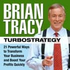 TurboStrategy - 21 Powerful Ways to Transform Your Business and Boost Your Profits Quickly audiobook by Brian Tracy