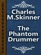 The Phantom Drummer ebook by Charles M. Skinner