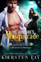 The Vampire's Masquerade - A Vampire Romance ebook by Kiersten Fay