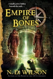 Empire of Bones (Ashtown Burials #3) ebook by N. D. Wilson