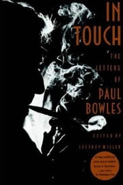 In Touch - The Letters of Paul Bowles ebook by Paul Bowles,Jeffrey Miller,Jeffrey Miller