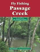 Fly Fishing Passage Creek - An Excerpt from Fly Fishing Virginia ebook by Beau Beasley, King Montgomery