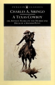 A Texas Cowboy - or, Fifteen Years on the Hurricane Deck of a Spanish Pony ebook by Charles A. Siringo,Richard Etulain