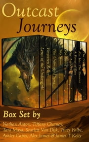 Outcast Journeys: Fantasy and Sci Fi Box Set by Eight Great Authors ebook by Tracy Falbe,Nathan Anton,Tiffany Cherney,Tara Maya,Scarlett Van Dijk,Ashley Capes,Alex James,James T Kelly