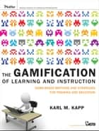 The Gamification of Learning and Instruction - Game-based Methods and Strategies for Training and Education ebook by Karl M. Kapp