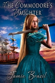 The Commodore's Daughter ebook by Jamie Brazil