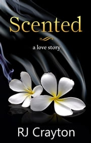 Scented - A Love Story ebook by RJ Crayton