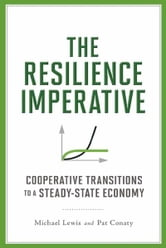 The Resilience Imperative: Cooperative Transitions in a Steady-state Economy ebook by Lewis, Michael and Conaty, Pat