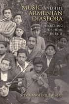 Music and the Armenian Diaspora - Searching for Home in Exile ebook by Sylvia Angelique Alajaji