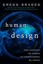 Human by Design - From Evolution by Chance to Transformation by Choice ebook by Gregg Braden