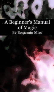 A Beginner's Manual of Magic ebook by Benjamin Miro