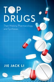 Top Drugs: History, Pharmacology, Syntheses ebook by Jie Jack Li