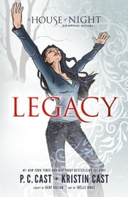 Legacy: A House of Night Graphic Novel Anniversary Edition ebook by P.C. Cast, Kristin Cast, Kent Dalian,...