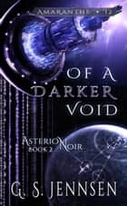 Of A Darker Void - Asterion Noir Book 2 ebook by G. S. Jennsen