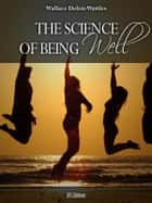 The Science of Being Well ebook by Wallace Wattles