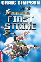 EDGE: Task Force Delta 3: First Strike ebook by Craig Simpson,David Cousens