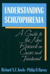 Understanding Schizophrenia - A Guide to the New Research on Causes and Treatment ebook by Richard Keefe,Philip D. Harvey