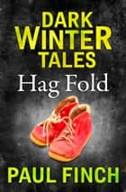 Hag Fold (Dark Winter Tales) ebook by Paul Finch