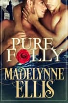 Pure Folly - Forbidden Loves ebook by Madelynne Ellis
