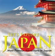 Let's Explore Japan (Most Famous Attractions in Japan) - Japan Travel Guide ebook by Baby Professor