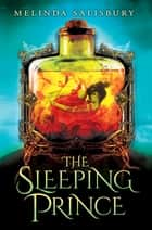 The Sleeping Prince: A Sin Eater's Daughter Novel ebook by Melinda Salisbury