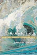 Race in Translation - Culture Wars around the Postcolonial Atlantic ebook by Robert Stam, Ella Shohat