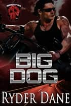 Big Dog - (Burning Bastards MC Book 1) ebook by Ryder Dane