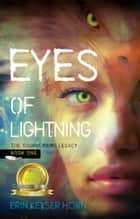 Eyes of Lightning - The Thunderbird Legacy, #1 ebook by Erin Keyser Horn