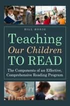 Teaching Our Children to Read ebook by Bill Honig