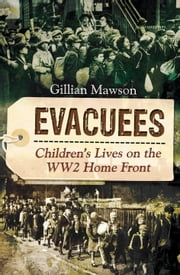 Evacuees - Children's Lives on the WW2 Home Front ebook by Gilliam Mawson