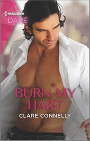 Burn My Hart - A Sexy Billionaire Romance ebook by Clare Connelly