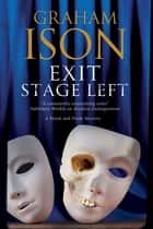 Exit Stage Left - A contemporary police procedural set in London and Paris ebook by Graham Ison