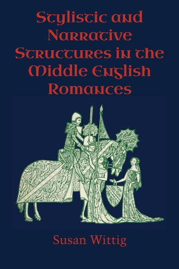 Stylistic and Narrative Structures in the Middle English Romances ebook by Susan Wittig