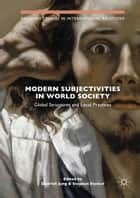 Modern Subjectivities in World Society - Global Structures and Local Practices eBook by Dietrich Jung, Stephan Stetter