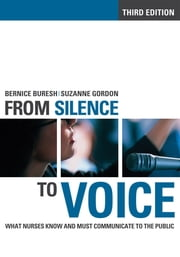 From Silence to Voice - What Nurses Know and Must Communicate to the Public ebook by Bernice Buresh, Suzanne Gordon