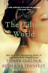 The Tilted World - A Novel ebook by Tom Franklin,Beth Ann Fennelly
