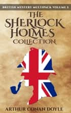 British Mystery Multipack Volume 5 - The Sherlock Holmes Collection ebook by Arthur Conan Doyle