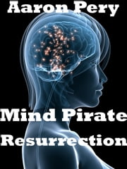 Mind Pirate: Resurrection ebook by Aaron Pery