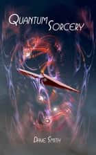 Quantum Sorcery: The Science of Chaos Magic ebook by David Smith