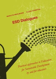 ESD Dialogues - Practical approaches to Education for Sustainable Development by and for educators ebook by Marilyn Mehlmann,Olena Pometun