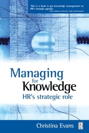 Managing for Knowledge - HR's Strategic Role ebook by Christina Evans