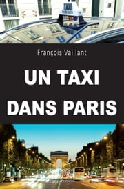 Un taxi dans Paris - Un témoignage captivant ebook by François Vaillant