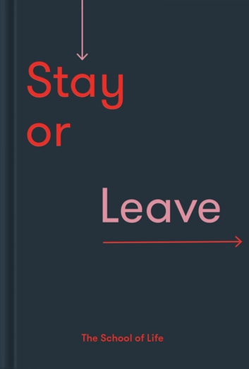 Stay or Leave - How to remain in, or end, your relationship ebook by The School of Life,Alain de Botton