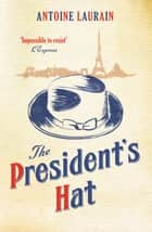 The President's Hat ebook by Antoine Laurain, Gallic Books Gallic Books