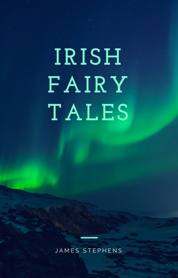 Irish Fairy Tales eBook by James Stephens